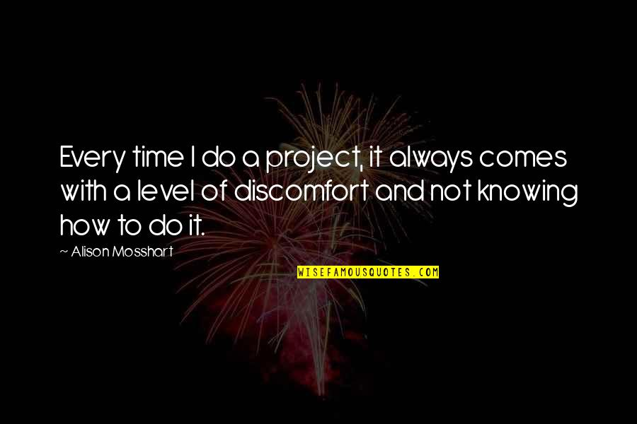 Time Comes Quotes By Alison Mosshart: Every time I do a project, it always