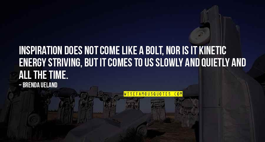 Time Comes Quotes By Brenda Ueland: Inspiration does not come like a bolt, nor