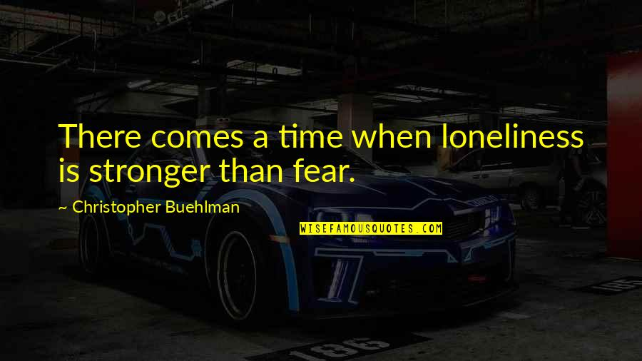 Time Comes Quotes By Christopher Buehlman: There comes a time when loneliness is stronger
