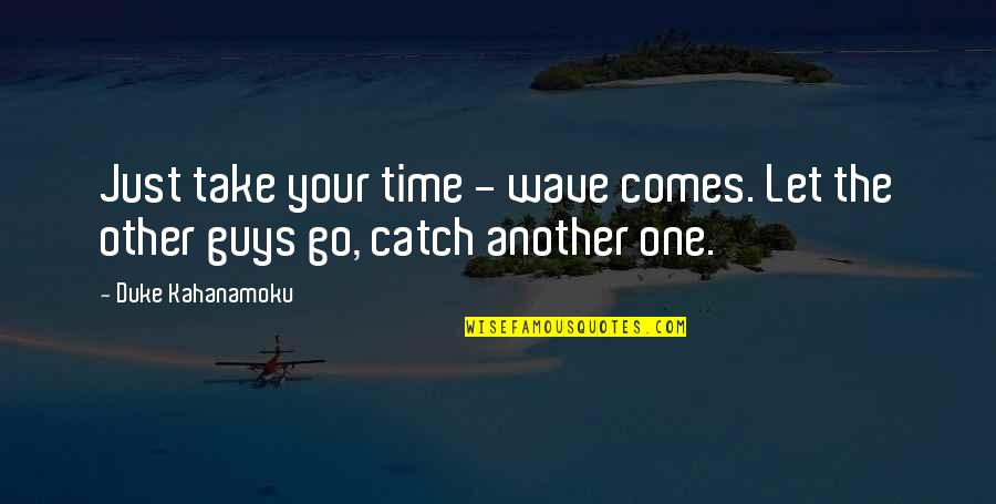 Time Comes Quotes By Duke Kahanamoku: Just take your time - wave comes. Let