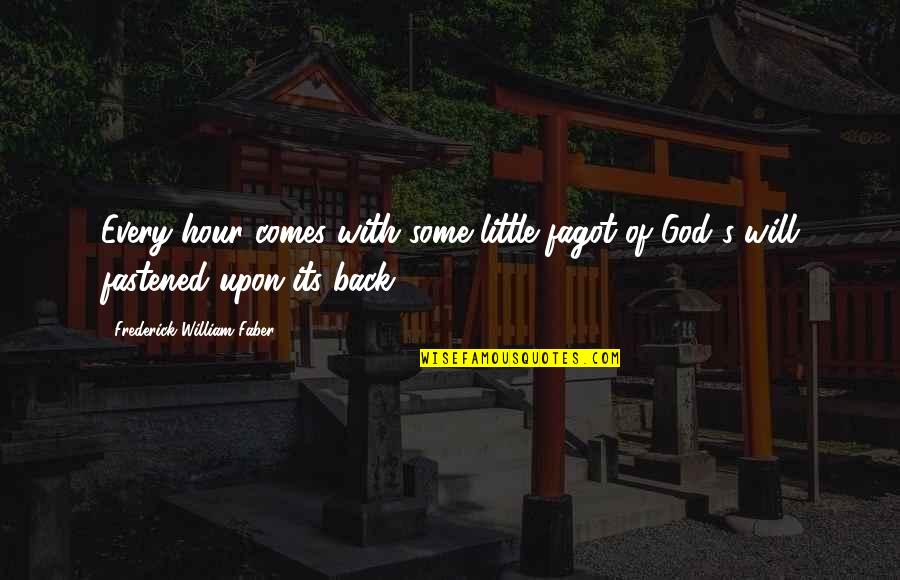 Time Comes Quotes By Frederick William Faber: Every hour comes with some little fagot of