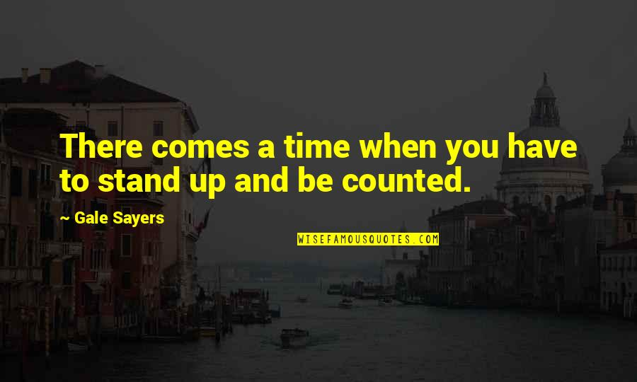 Time Comes Quotes By Gale Sayers: There comes a time when you have to