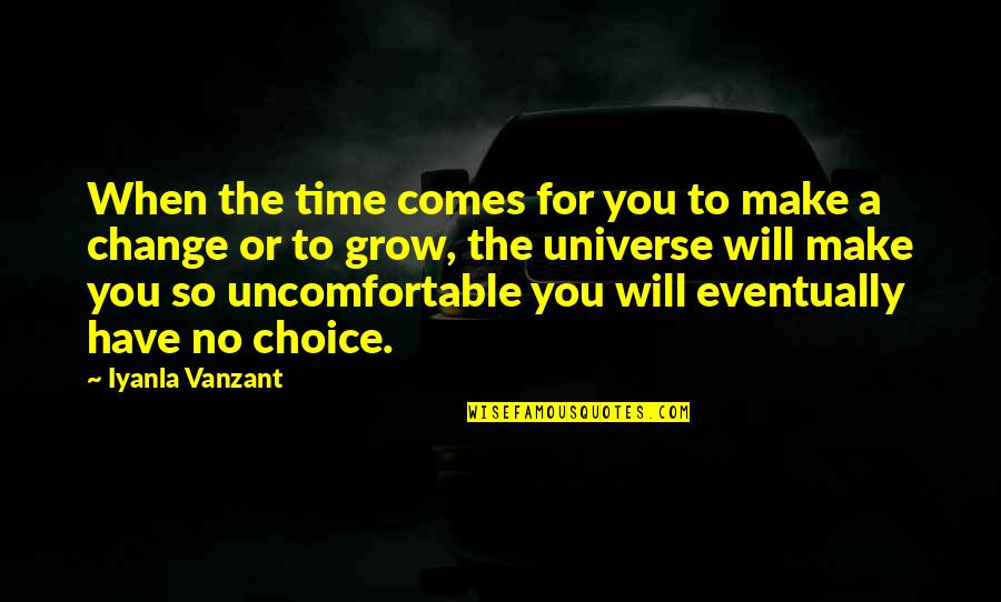 Time Comes Quotes By Iyanla Vanzant: When the time comes for you to make