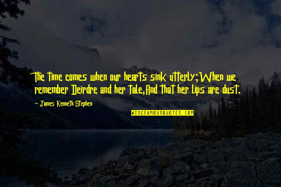Time Comes Quotes By James Kenneth Stephen: The time comes when our hearts sink utterly;When