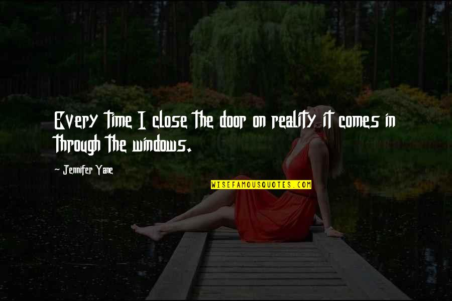 Time Comes Quotes By Jennifer Yane: Every time I close the door on reality