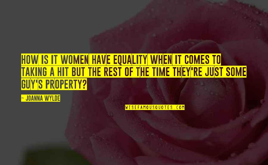 Time Comes Quotes By Joanna Wylde: How is it women have equality when it