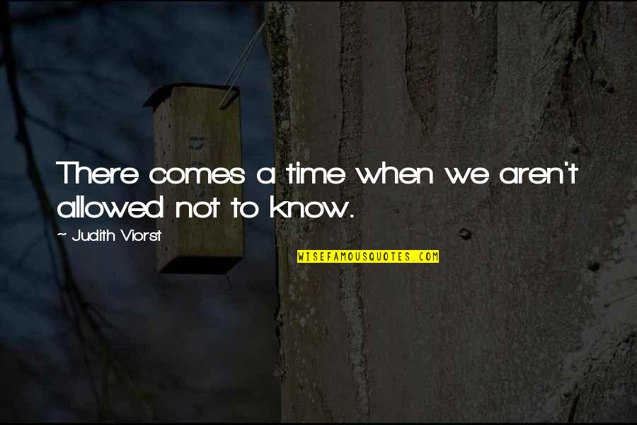 Time Comes Quotes By Judith Viorst: There comes a time when we aren't allowed