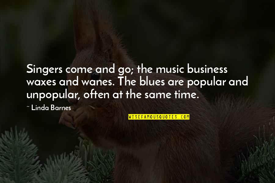 Time Comes Quotes By Linda Barnes: Singers come and go; the music business waxes