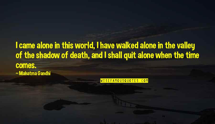 Time Comes Quotes By Mahatma Gandhi: I came alone in this world, I have