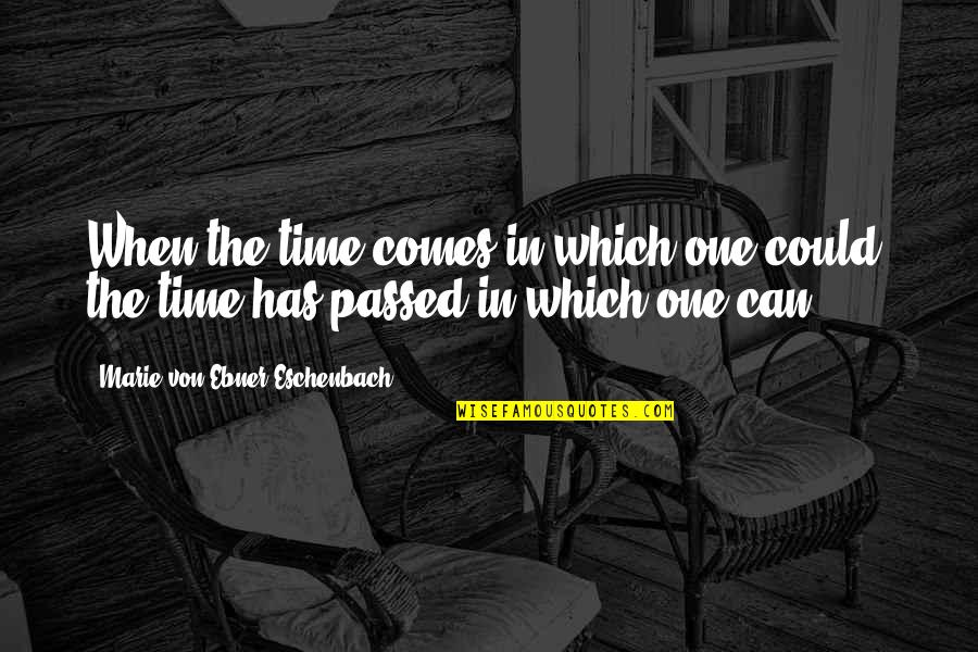 Time Comes Quotes By Marie Von Ebner-Eschenbach: When the time comes in which one could,