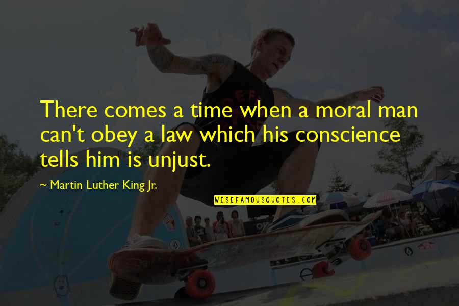 Time Comes Quotes By Martin Luther King Jr.: There comes a time when a moral man