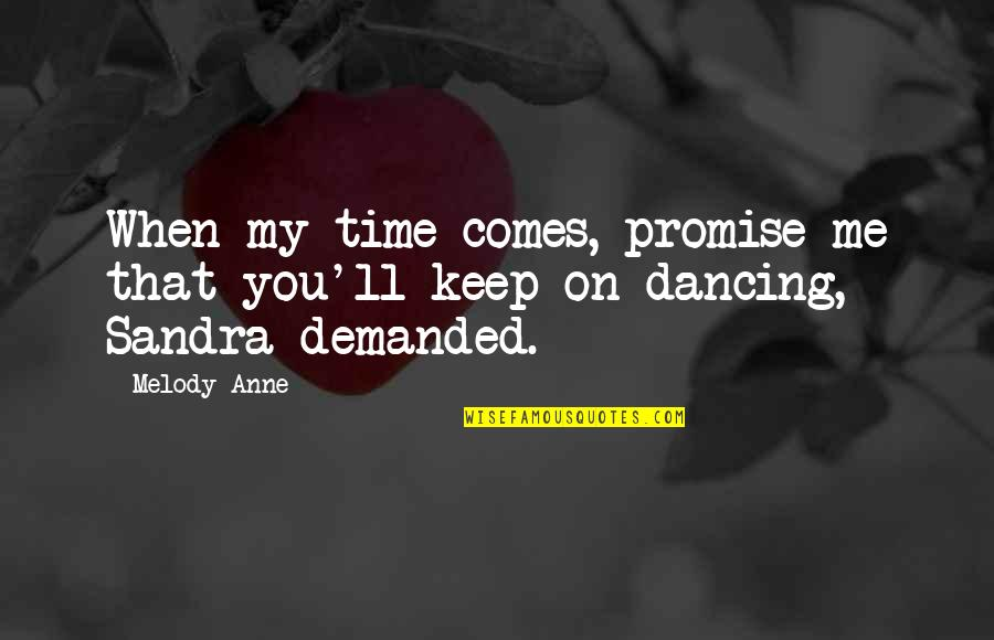 Time Comes Quotes By Melody Anne: When my time comes, promise me that you'll