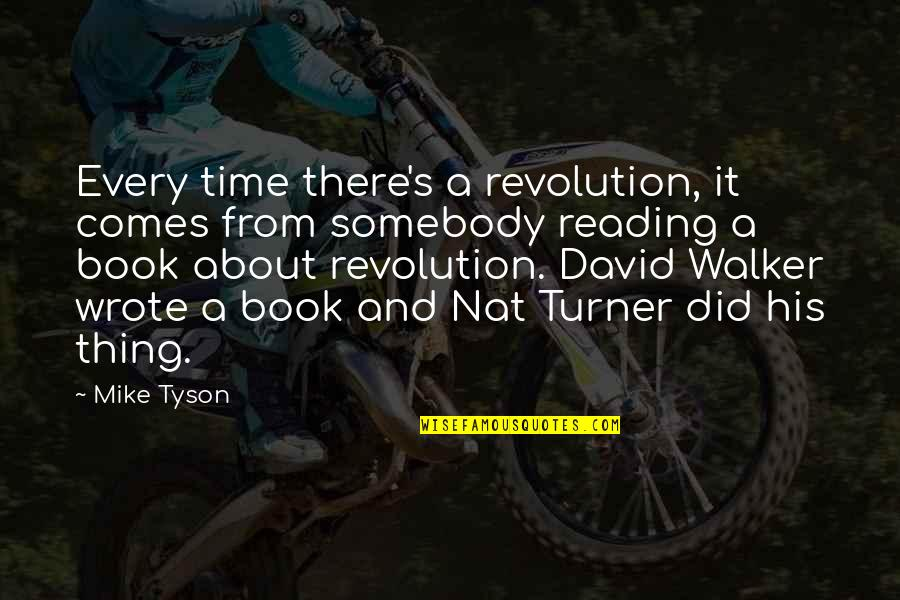 Time Comes Quotes By Mike Tyson: Every time there's a revolution, it comes from
