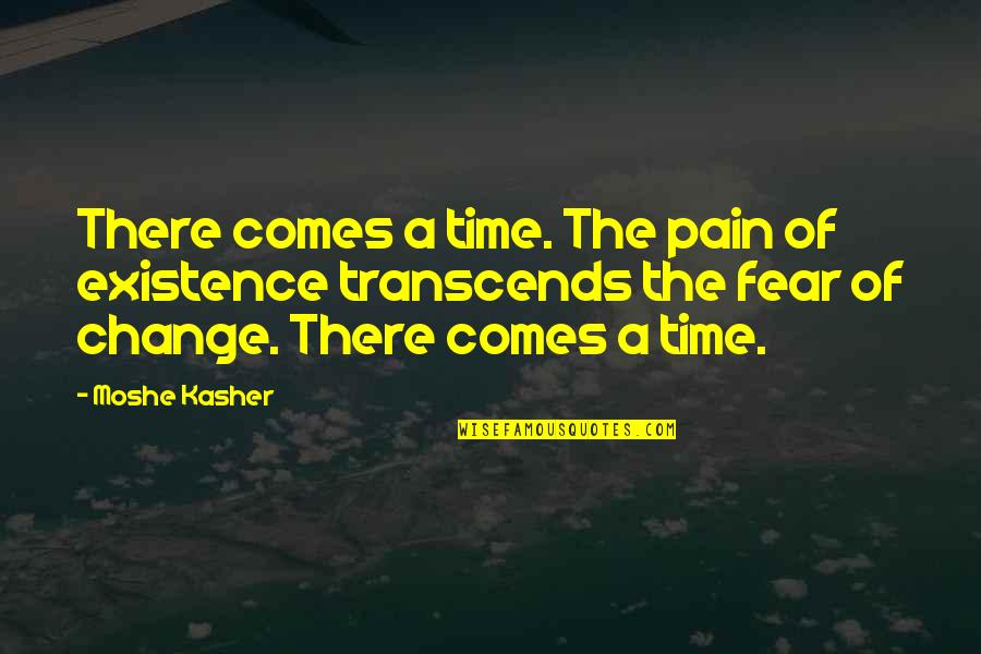 Time Comes Quotes By Moshe Kasher: There comes a time. The pain of existence