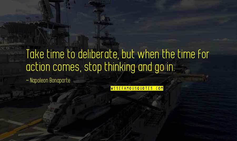 Time Comes Quotes By Napoleon Bonaparte: Take time to deliberate, but when the time