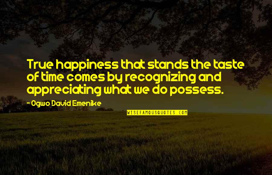 Time Comes Quotes By Ogwo David Emenike: True happiness that stands the taste of time