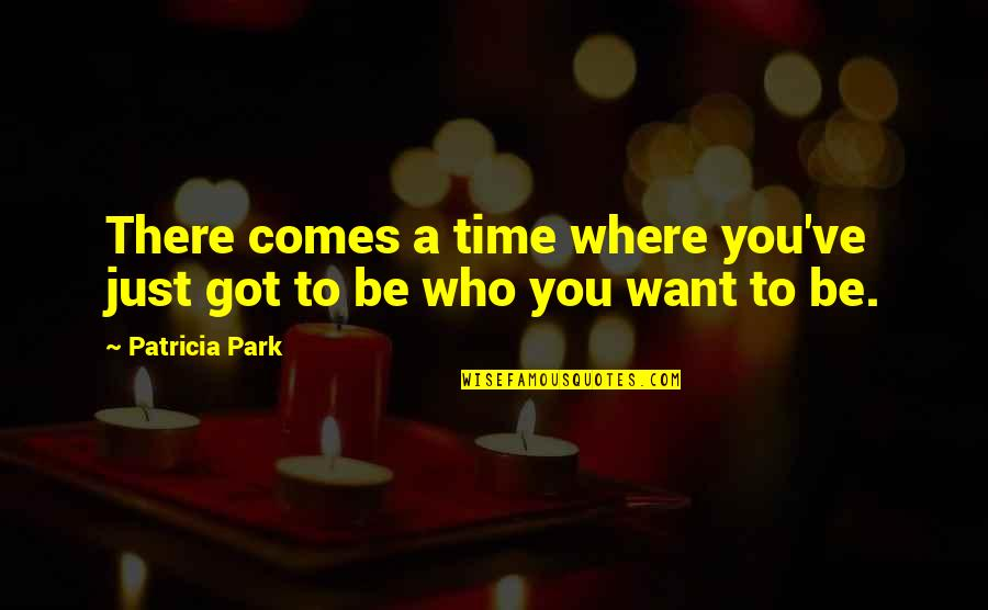 Time Comes Quotes By Patricia Park: There comes a time where you've just got