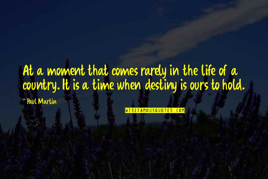Time Comes Quotes By Paul Martin: At a moment that comes rarely in the