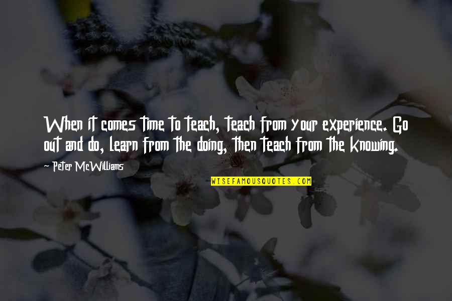 Time Comes Quotes By Peter McWilliams: When it comes time to teach, teach from