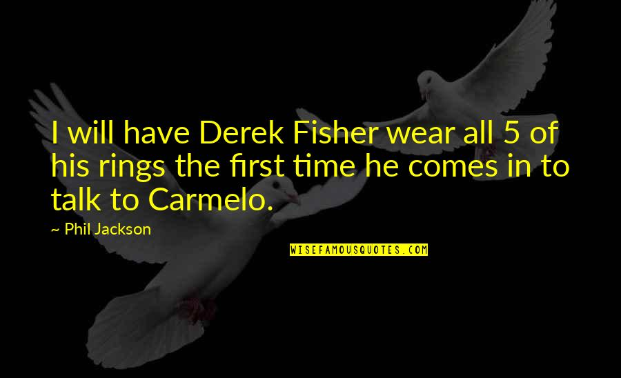 Time Comes Quotes By Phil Jackson: I will have Derek Fisher wear all 5