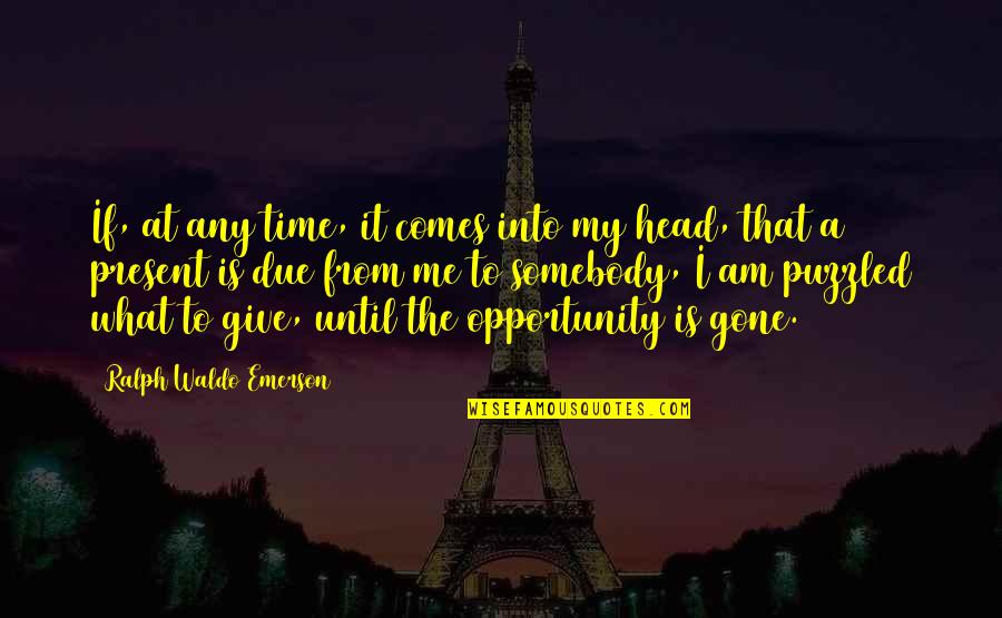 Time Comes Quotes By Ralph Waldo Emerson: If, at any time, it comes into my