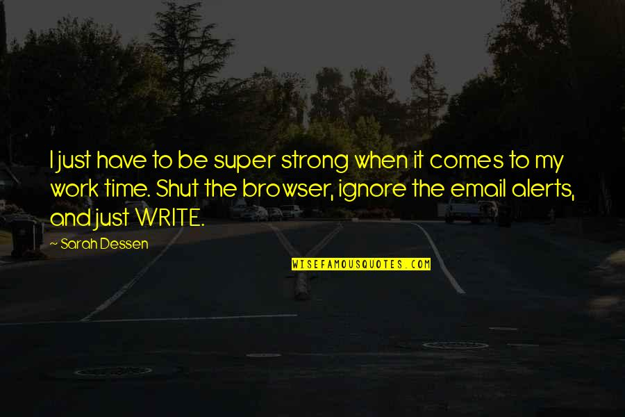 Time Comes Quotes By Sarah Dessen: I just have to be super strong when