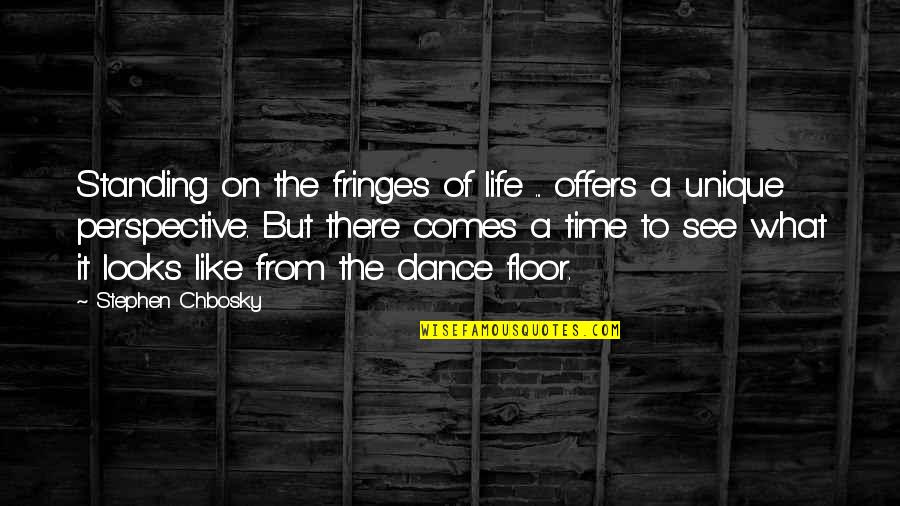 Time Comes Quotes By Stephen Chbosky: Standing on the fringes of life ... offers
