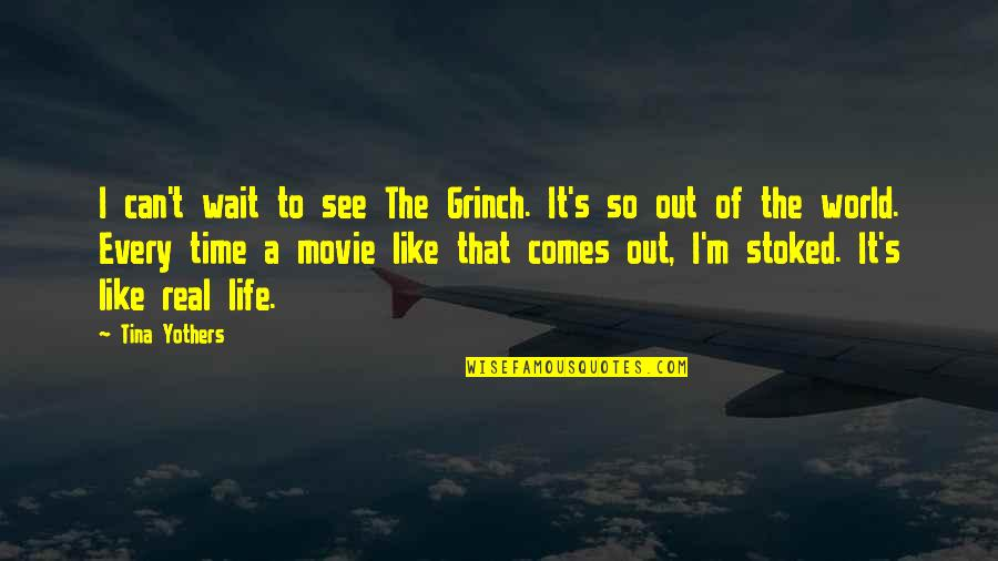 Time Comes Quotes By Tina Yothers: I can't wait to see The Grinch. It's
