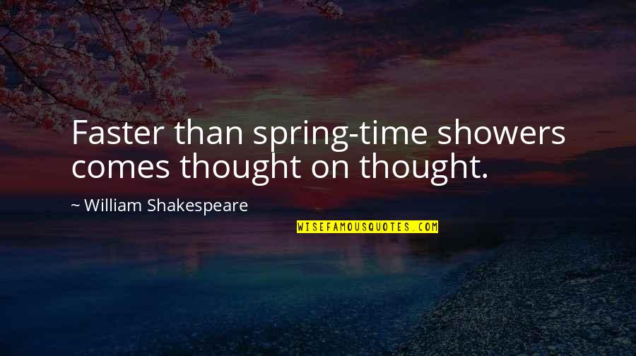 Time Comes Quotes By William Shakespeare: Faster than spring-time showers comes thought on thought.