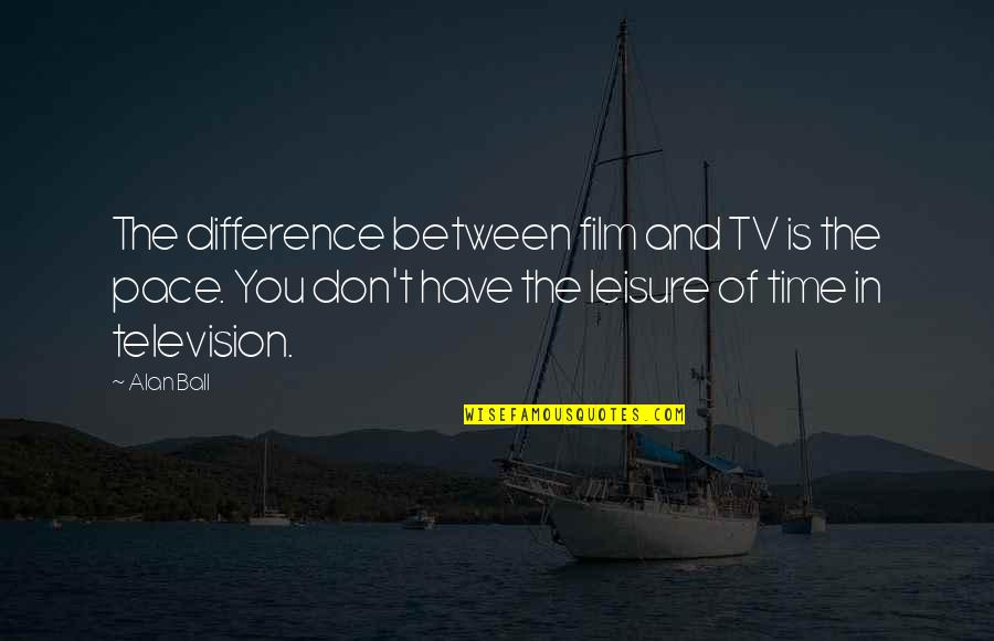Time Difference Quotes By Alan Ball: The difference between film and TV is the