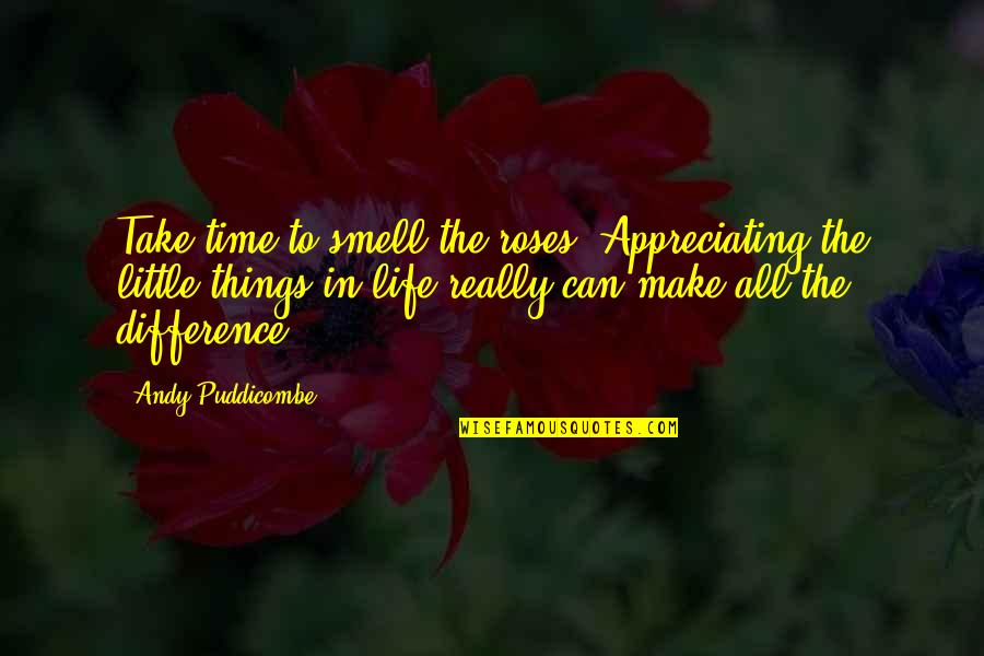 Time Difference Quotes By Andy Puddicombe: Take time to smell the roses. Appreciating the