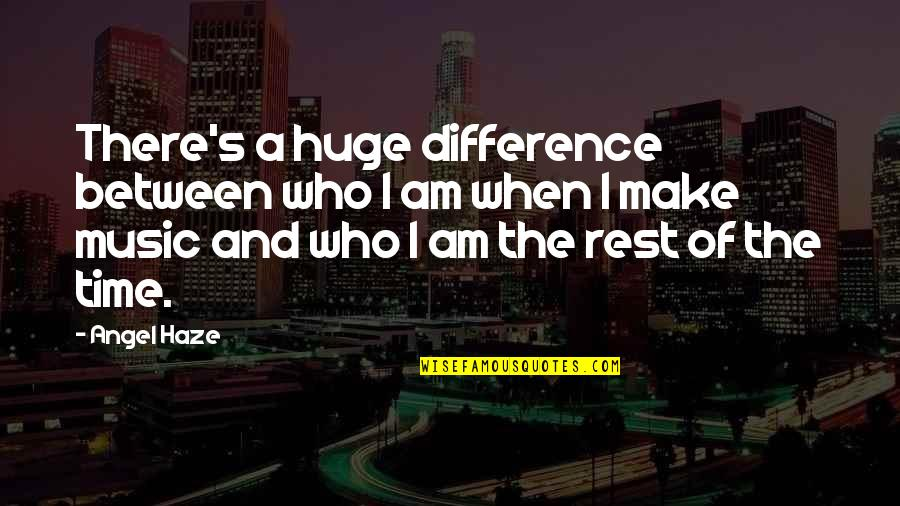 Time Difference Quotes By Angel Haze: There's a huge difference between who I am