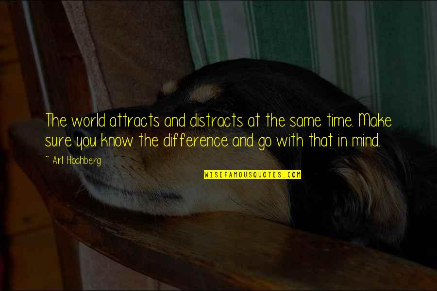 Time Difference Quotes By Art Hochberg: The world attracts and distracts at the same