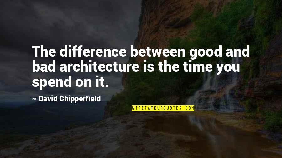 Time Difference Quotes By David Chipperfield: The difference between good and bad architecture is