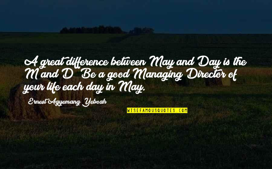 Time Difference Quotes By Ernest Agyemang Yeboah: A great difference between May and Day is