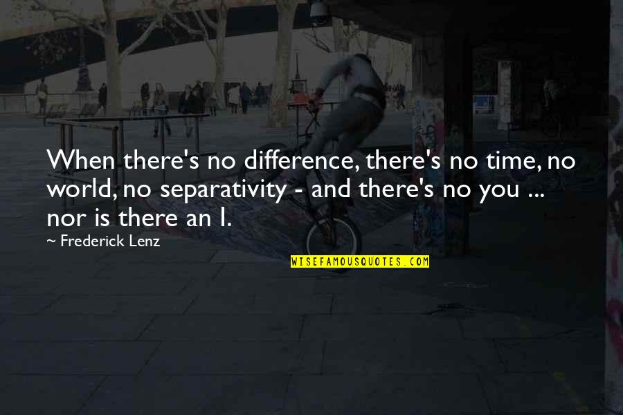 Time Difference Quotes By Frederick Lenz: When there's no difference, there's no time, no