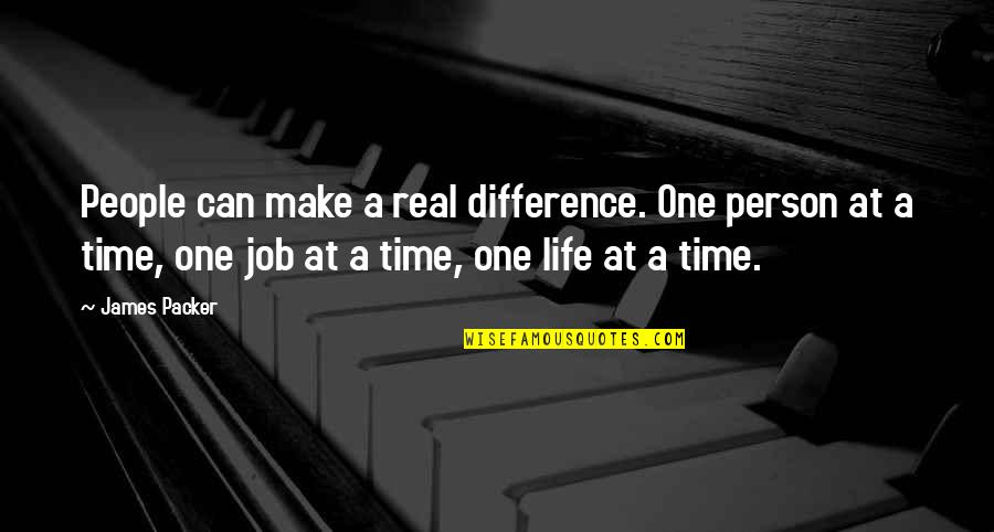 Time Difference Quotes By James Packer: People can make a real difference. One person