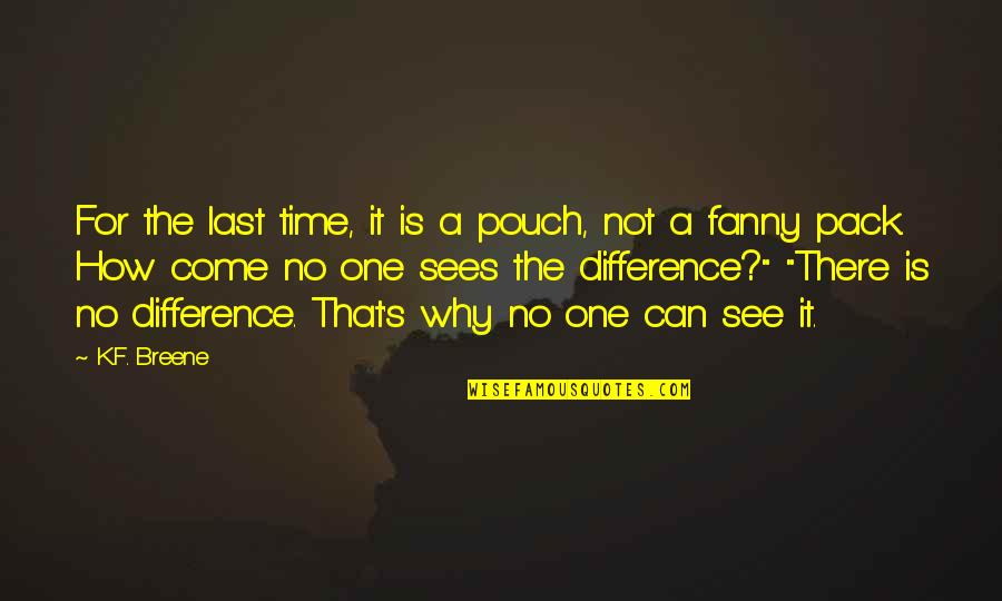 Time Difference Quotes By K.F. Breene: For the last time, it is a pouch,
