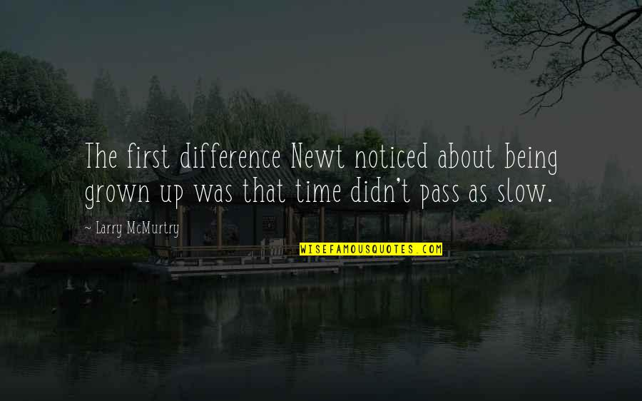 Time Difference Quotes By Larry McMurtry: The first difference Newt noticed about being grown