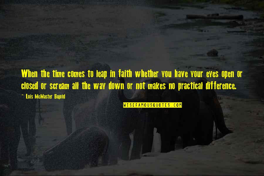 Time Difference Quotes By Lois McMaster Bujold: When the time comes to leap in faith