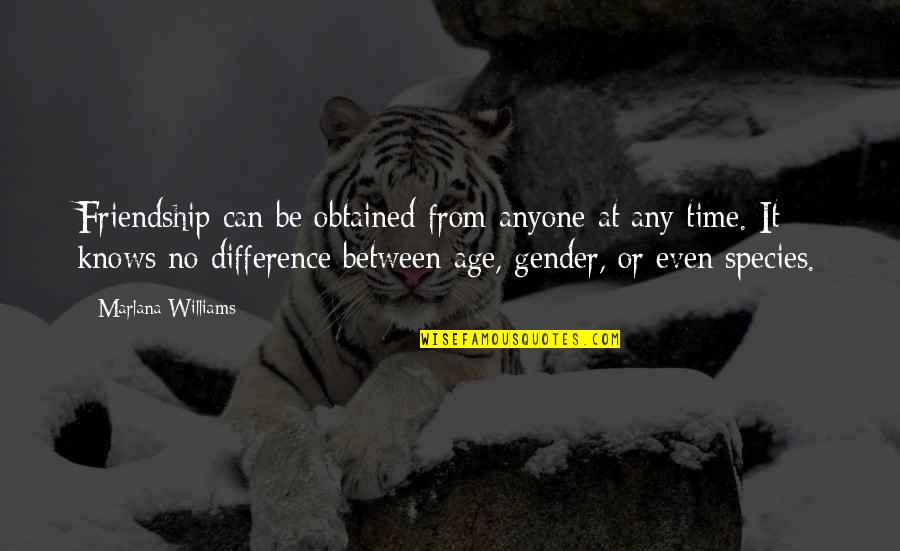 Time Difference Quotes By Marlana Williams: Friendship can be obtained from anyone at any