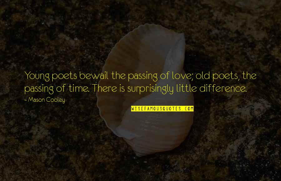 Time Difference Quotes By Mason Cooley: Young poets bewail the passing of love; old