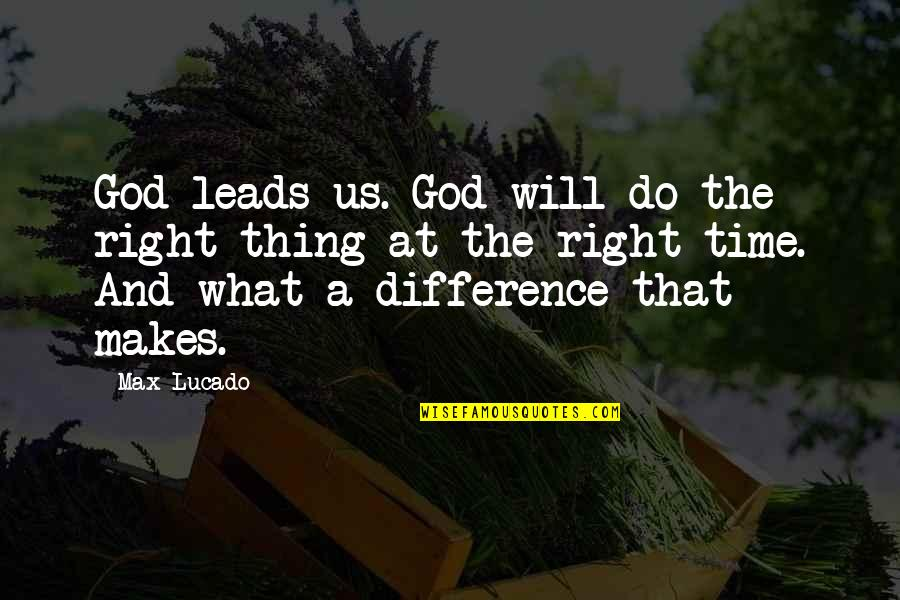 Time Difference Quotes By Max Lucado: God leads us. God will do the right