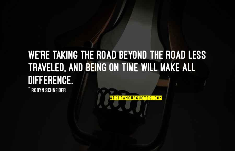 Time Difference Quotes By Robyn Schneider: We're taking the road beyond the road less
