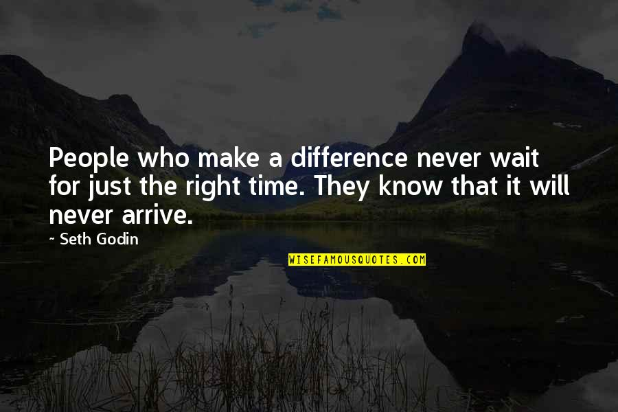 Time Difference Quotes By Seth Godin: People who make a difference never wait for