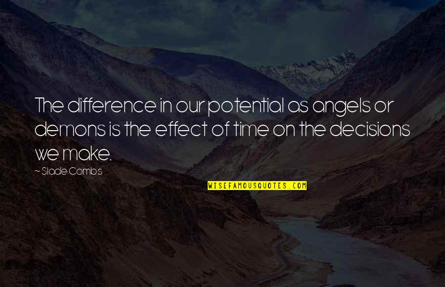 Time Difference Quotes By Slade Combs: The difference in our potential as angels or