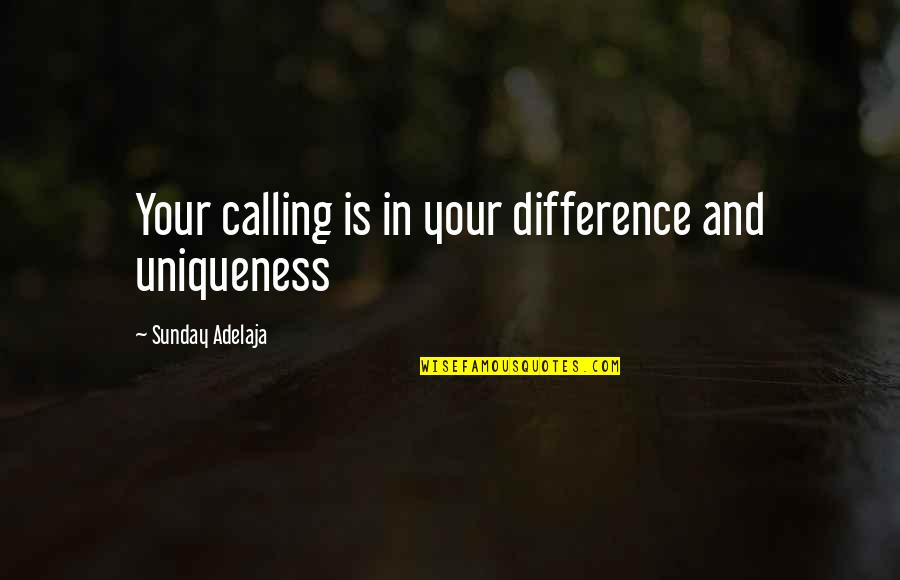 Time Difference Quotes By Sunday Adelaja: Your calling is in your difference and uniqueness