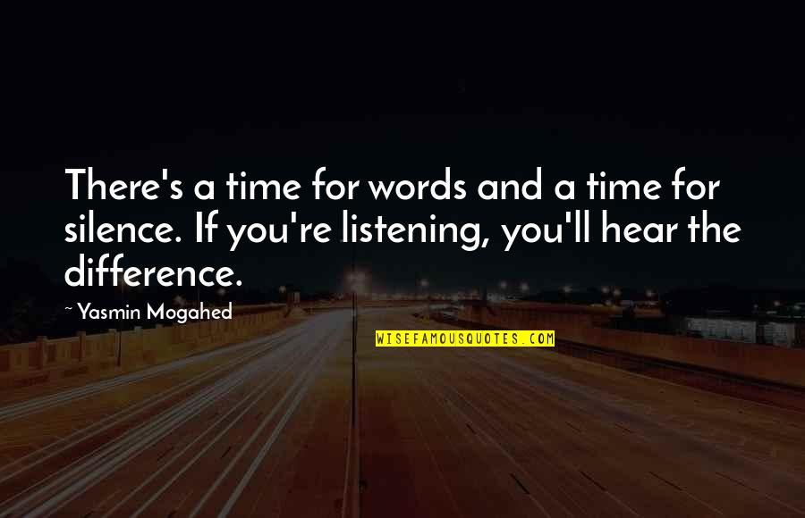 Time Difference Quotes By Yasmin Mogahed: There's a time for words and a time