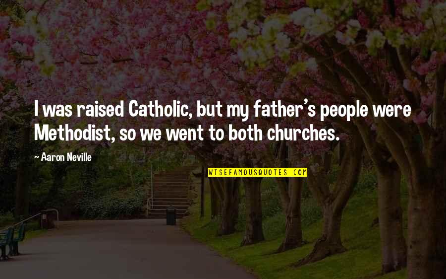 Time Doesn't Stand Still Quotes By Aaron Neville: I was raised Catholic, but my father's people
