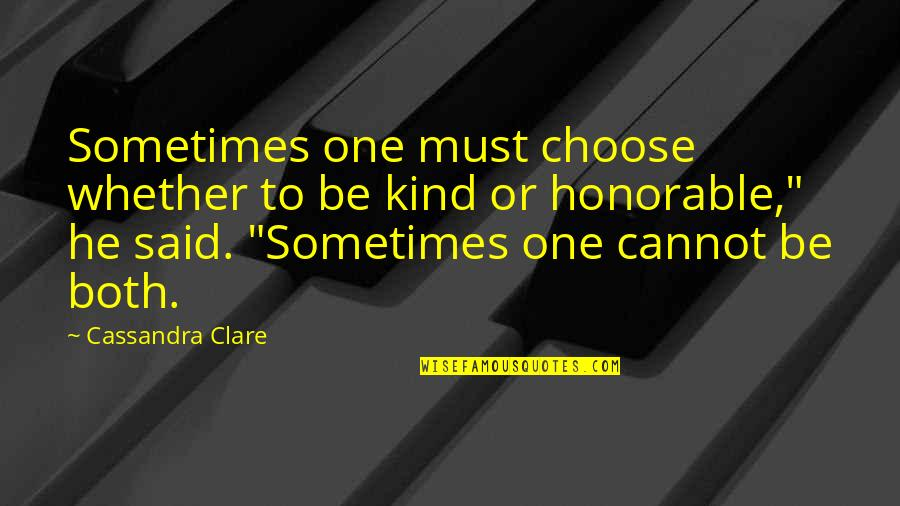 Time Doesn't Stand Still Quotes By Cassandra Clare: Sometimes one must choose whether to be kind